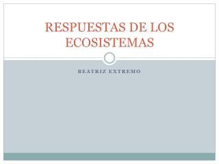 RESPUESTAS DE LOS ECOSISTEMAS