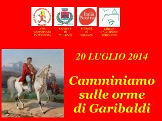 20 LUGLIO 2014 Camminiamo sulle orme di Garibaldi