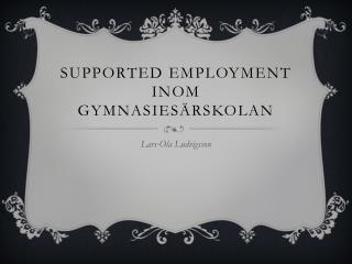 Supported  employment  inom gymnasies�rskolan