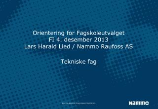 Orientering  for  Fagskoleutvalget FI 4.  desember  2013 Lars Harald Lied / Nammo Raufoss AS