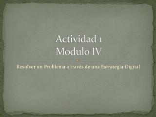 Actividad  1 Modulo IV