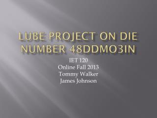 Lube Project on die number 48ddmo3in