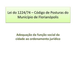 Lei do 1224/74 – Código de Posturas do Município de Florianópolis