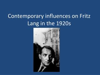 Contemporary influences on Fritz Lang in the 1920s