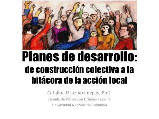 Planes de desarrollo:  de construcción colectiva a la bitácora de la acción local