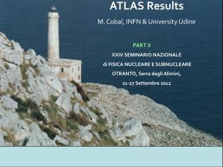 ATLAS  Results M. Cobal, INFN & University  Udine  PART II XXIV  SEMINARIO NAZIONALE