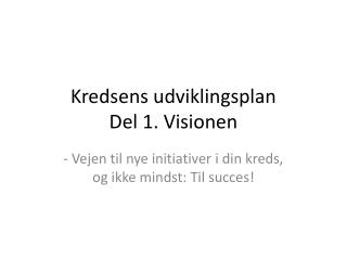 Kredsens udviklingsplan Del 1. Visionen