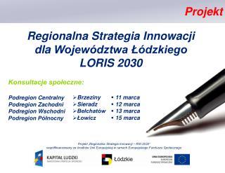 Regionalna Strategia  Innowacji  dla  Województwa Łódzkiego  LORIS 2030