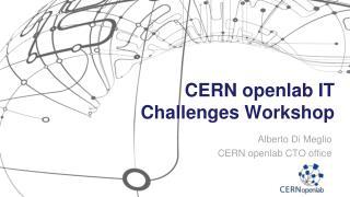 CERN  openlab  IT Challenges Workshop