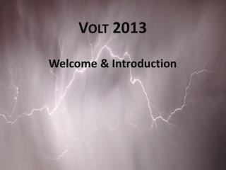 Volt  2013 Welcome  & Introduction