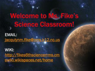 Welcome to  Ms.  Fike's Science Classroom!