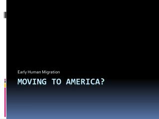 Moving to America?