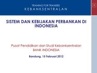 SISTEM DAN KEBIJAKAN PERBANKAN DI INDONESIA Pusat Pendidikan dan Studi Kebanksentralan