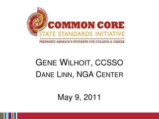 Gene Wilhoit , CCSSO Dane Linn, NGA Center May 9, 2011