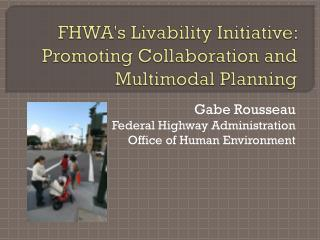 FHWA's Livability Initiative: Promoting Collaboration and Multimodal Planning