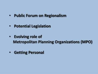 Public Forum on Regionalism Potential Legislation Evolving role of