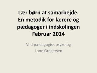 Lær børn at samarbejde. En metodik for lærere og pædagoger i indskolingen Februar 2014