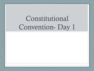 Constitutional Convention- Day 1