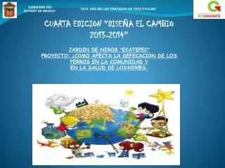 """CUARTA EDICION  """" DISE Ñ A EL CAMBIO 2013-2014 """" JARDIN DE NI Ñ OS  """" ECATEPEC """""""