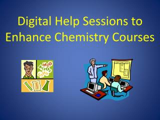 Digital Help Sessions to Enhance Chemistry Courses