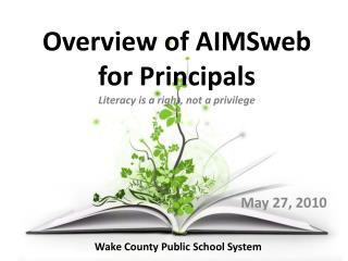 Overview of  AIMSweb  for Principals Literacy is a right, not a privilege