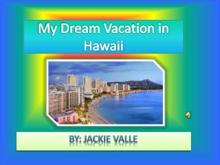 My Dream Vacation in Hawaii