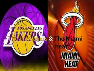 The L.A  Lakers  & The Miami 						heat