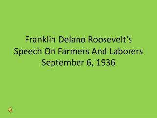 Franklin  Delano  Roosevelt's Speech On Farmers And Laborers  September 6, 1936