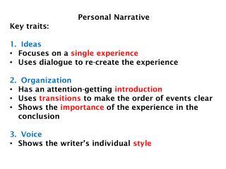 Personal Narrative Key traits: Ideas Focuses on a  single experience