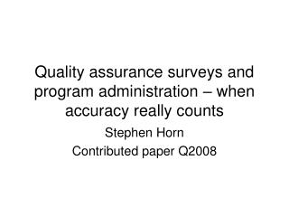 Quality assurance surveys and program administration – when accuracy really counts