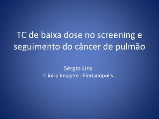 TC de baixa dose no screening e seguimento do c�ncer de pulm�o
