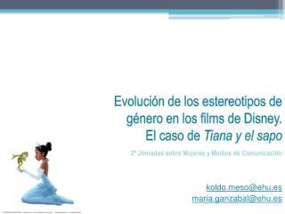 Evolución de los estereotipos de género en los films de Disney.  El caso de  Tiana  y el sapo