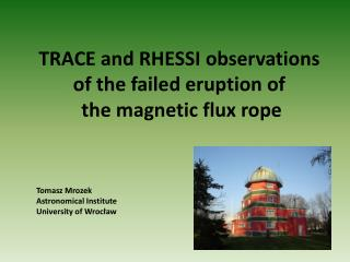 TRACE and RHESSI  observations of  the failed eruption  of  the magnetic flux rope Tomasz Mrozek