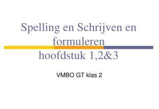 Spelling en Schrijven  en  formuleren   hoofdstuk  1,2&3