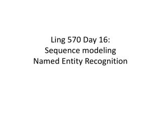 Ling 570 Day 16 : Sequence modeling Named  Entity Recognition