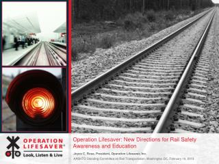 Operation Lifesaver: New Directions for Rail Safety Awareness and Education