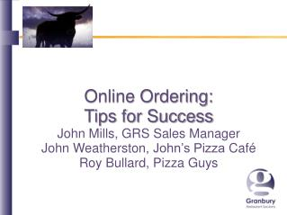 Online Ordering:  Tips  for Success John Mills, GRS Sales Manager