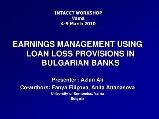 EARNINGS MANAGEMENT USING LOAN LOSS PROVISIONS IN BULGARIAN BANKS Presenter :  Azlan  Ali