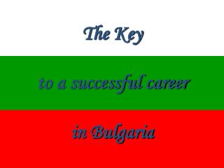The Key  to a successful career  in Bulgaria