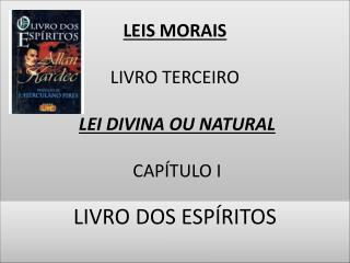 LEIS MORAIS LIVRO TERCEIRO LEI DIVINA OU NATURAL  CAPÍTULO I