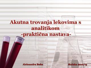 Akutna trovanja lekovima s analitikom  -praktična nastava-