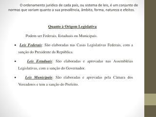 Quanto à Origem Legislativa  Podem ser Federais, Estaduais ou Municipais.