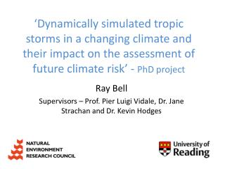 Ray Bell Supervisors – Prof. Pier Luigi  Vidale , Dr. Jane Strachan and Dr. Kevin Hodges