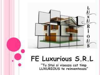 "FE Luxurious S.R.L ""Tu Stai si viseaza cat timp LUXURIOUS te reinventeaza"""