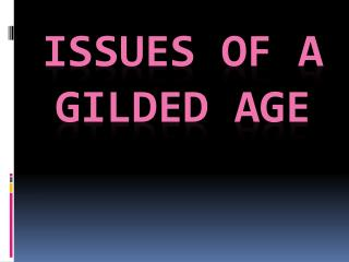 Issues of a Gilded Age