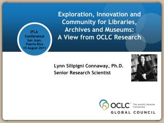 Lynn Silipigni Connaway, Ph.D. Senior Research Scientist