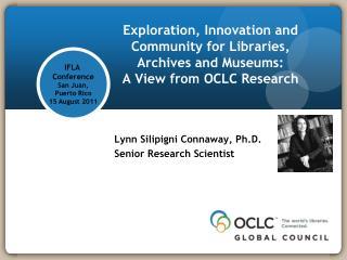Lynn Silipigni Connaway, Ph.D. Senior Research Scientist