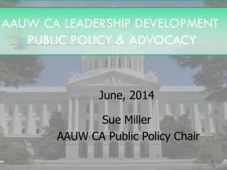 AAUW CA LEADERSHIP DEVELOPMENT  PUBLIC POLICY & ADVOCACY