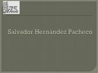 Salvador Hernández Pacheco