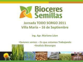 Jornada TODO SORGO 2011 Villa María – 16 de Septiembre Ing. Agr. Mariano  Léon